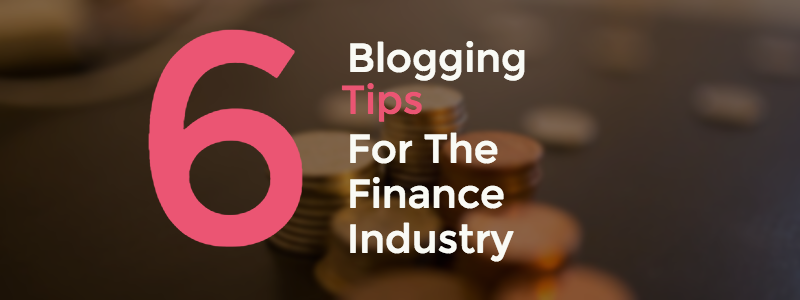 6 blogging tips for the finance industry